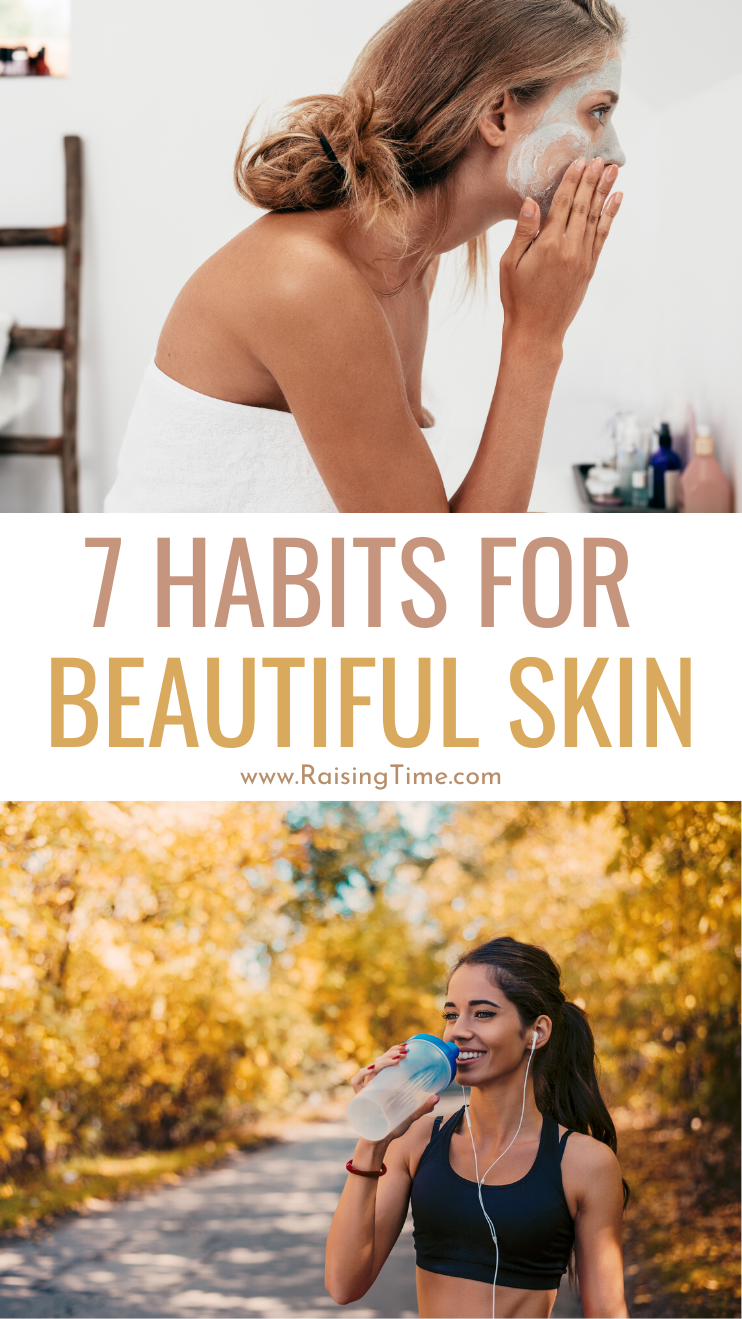 7 daily habits for healthy skin - do these 7 healthy things as part of your skin care routine to have clear, glowing skin.