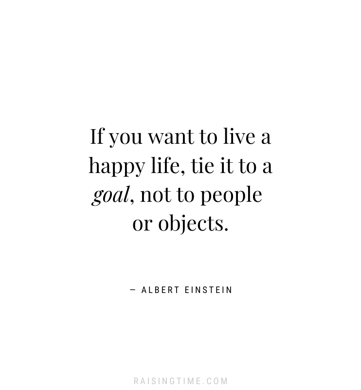 If you want to live a happy life, tie it to a goal, not to people or objects. - Albert Einstein quotes, goal quotes, inspirational quotes, motivational quotes, positive quotes