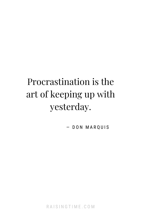 Procrastination is the art of keeping up with yesterday - Don Marquis; funny quotes, procrastination quotes, how to stop procrastinating