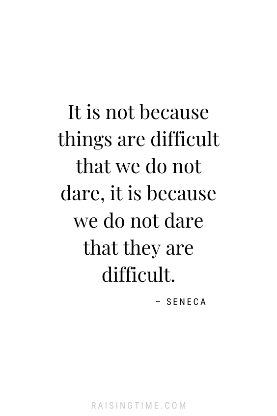 It is not because things are difficult that we do not dare, it is because we do not dare that they are difficult. - Seneca inspirational quotes, procrastination quotes, how to stop procrastinating