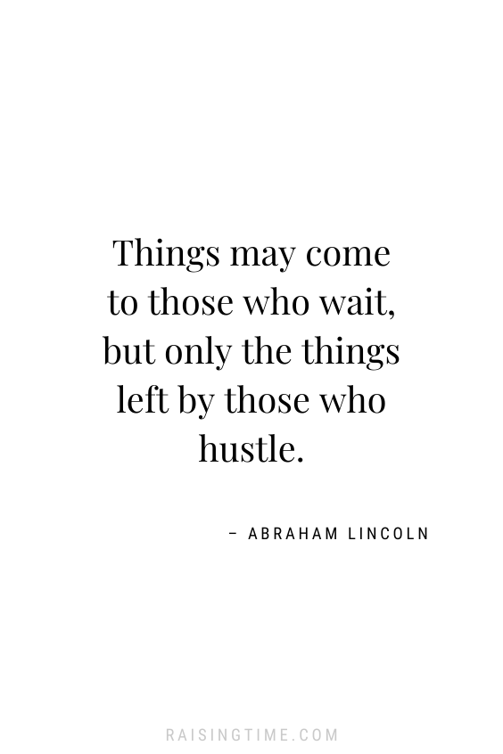 Things may come to those who wait, but only the things left by those who hustle. -– Abraham Lincoln; procrastination quotes, inspiring quotes, motivational quotes