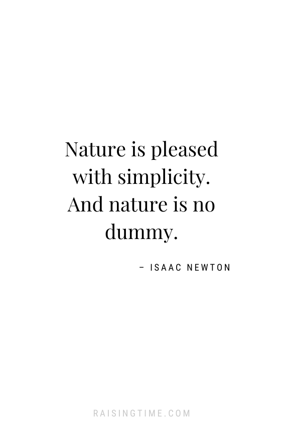 Nature is pleased with simplicity. And nature is no dummy. -– Isaac Newton; inspiring quotes; nature quotes; simplicity quotes; Isaac Newton quotes