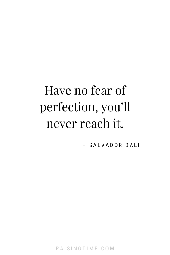 Have no fear of perfection, you'll never reach it. – Salvador Dali; inspirational quotes; motivational quotes; perfectionism quotes; Salvador Dali Quotes