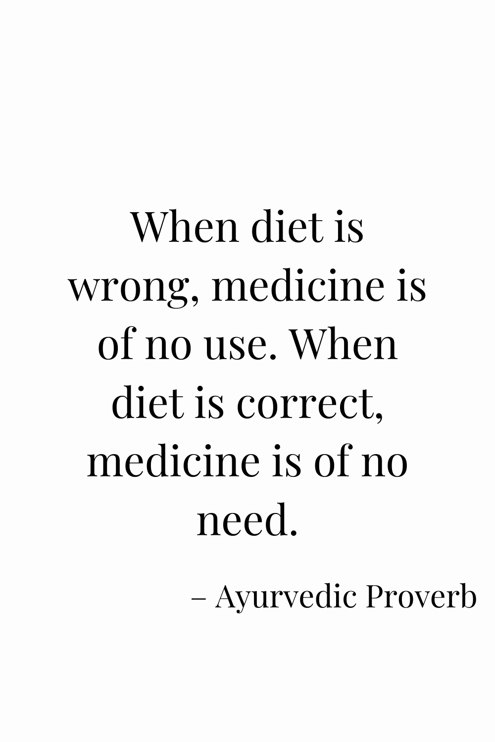 When diet is wrong, medicine is of no use. When diet is correct, medicine is of no need. -– Ayurvedic Proverb Quotes about healthy food